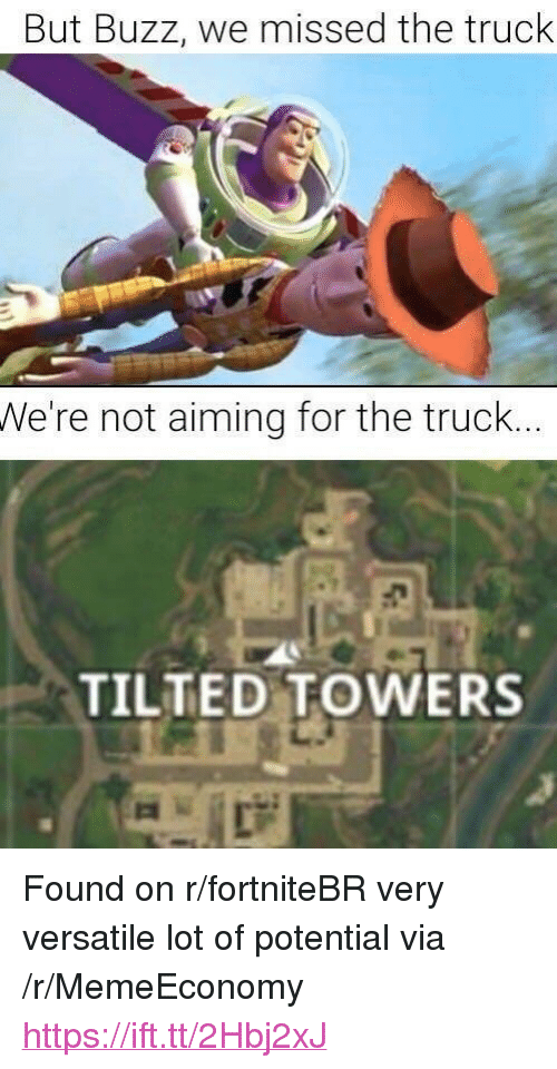 but buzz we missed the truck we re not aiming for the truck tilted