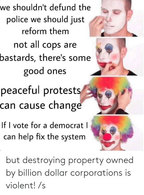 Violent, Corporations, and Billion: but destroying property owned by billion dollar corporations is violent! /s