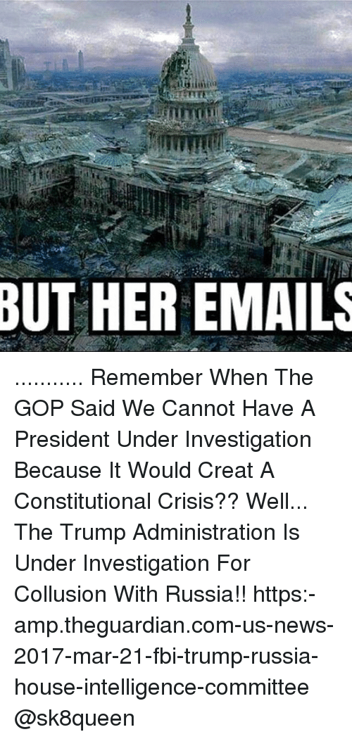 but her emails remember when the gop said we cannot have a president