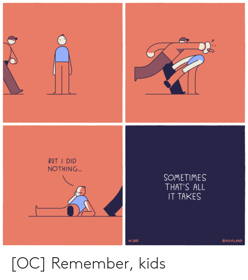 Kids, Did, and All: BUT I DID  NOTHING...  SOMETIMES  THAT'S ALL  IT TAKES  K 2019  @KUVILAND [OC] Remember, kids