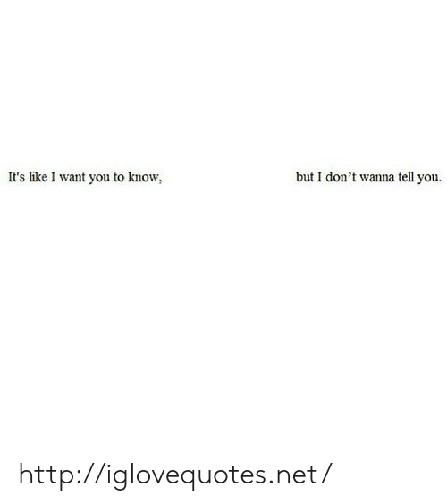 Http, Net, and You: but I don't wanna tell you  It's like I want you to know http://iglovequotes.net/
