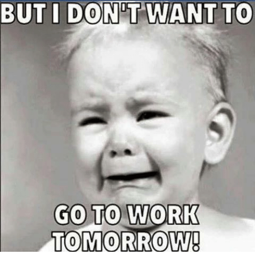 I Dont Want To Go To Work Tomorrow