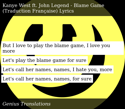 But I Love To Play The Blame Game I Love You More Let S Play The Blame Game For Sure Let S Call Her Names Names I Hate You More Let S Call Her Names