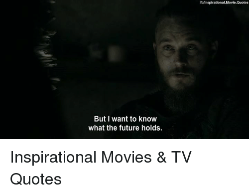 But I Want To Know What The Future Holds Fblinspirationalmoviequotes