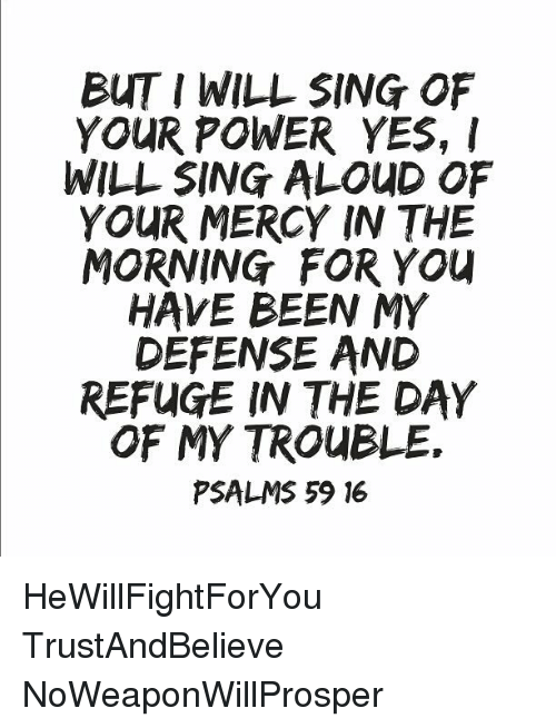 But I WILL SING OF YOUR POWER YES I WILL SING ALOUD OF YOUR