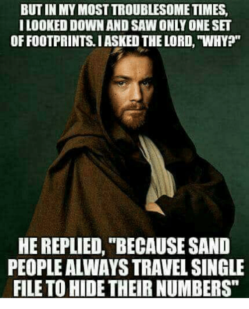 but in my most troublesome times ilooked down and saw 29969349 ✅ 25 best memes about sand people sand people memes