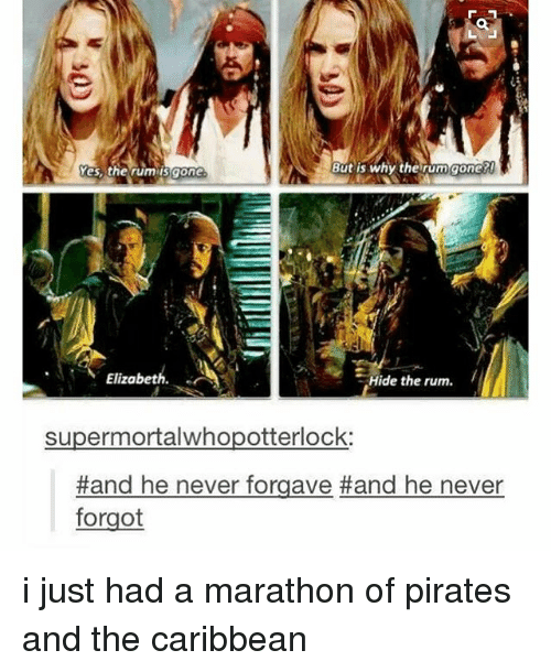 Ironic, Marathon, and Rum: But is why the rum gone?  Yes, the rum ISgone  Elizabeth.  Hide the rum.  supermortalwhopotterlock:  Hand he never forgave Hand he never  forgot i just had a marathon of pirates and the caribbean
