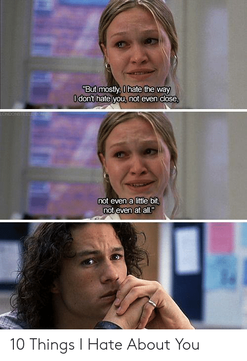 "Memes, 10 Things I Hate About You, and 🤖: ""But mostly, 0 hate the way  O dont hate you, not even close  CNDONSTE  not even a little bit,  not even at all."" 10 Things I Hate About You"