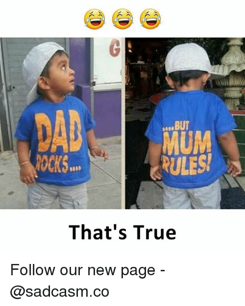 Memes, True, and 🤖: . BUT  MUM  ULES!  ROCKS  That's True Follow our new page - @sadcasm.co
