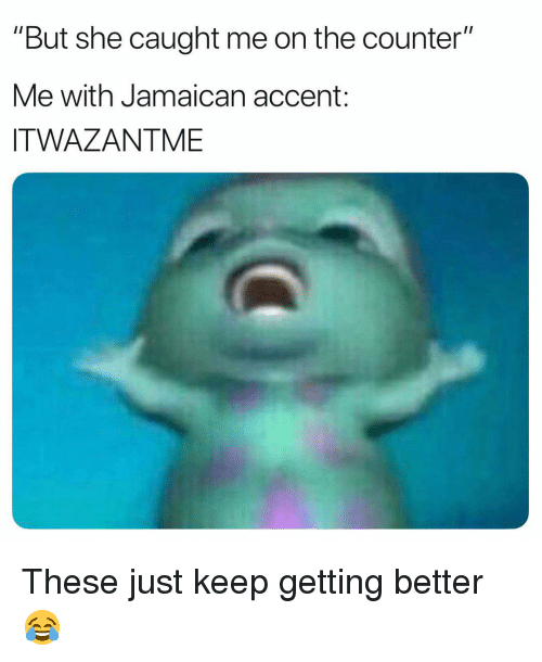 """Memes, 🤖, and She: """"But she caught me on the counter""""  Me with Jamaican accent:  ITWAZANTME These just keep getting better 😂"""