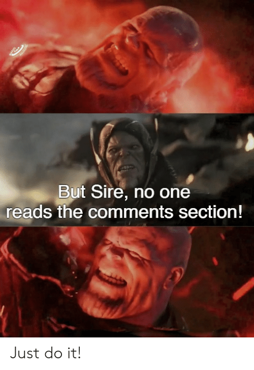 Just Do It, Marvel Comics, and One: But Sire, no one  reads the comments section! Just do it!