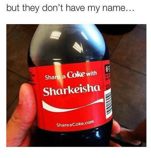 Memes, 🤖, and Coke: but they don't have my name.  Share a Coke with  Sharkeisha  ShareaCoke.com