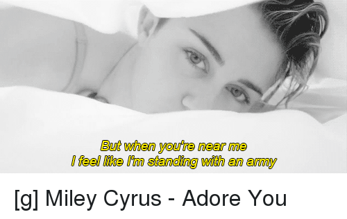 but when youre near me deellke nm standing with an 1076485 ✅ 25 best memes about miley cyrus adore you miley cyrus adore