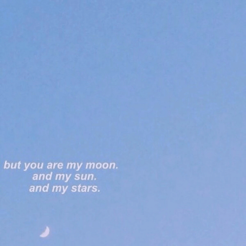 Moon, Stars, and Sun: but you are my moon.  and my sun.  and my stars.
