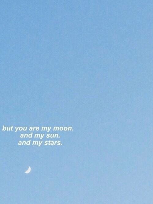 Moon, Stars, and Sun: but you are my moon.  and my sun.  and my stars