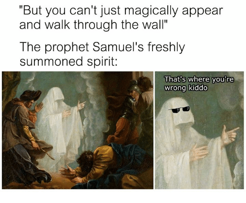 "Spirit, Classical Art, and The Prophet: ""But you can't just magically appear  and walk through the wall""  The prophet Samuel's freshly  summoned spirit:  That's where you're  wrong kiddo"