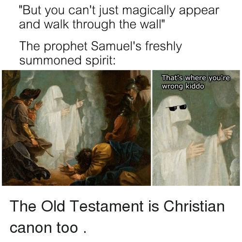 "Canon, Spirit, and Old: ""But you can't just magically appear  and walk through the Wall""  The prophet Samuel's freshly  summoned spirit:  That's where you're  wrong kiddo"