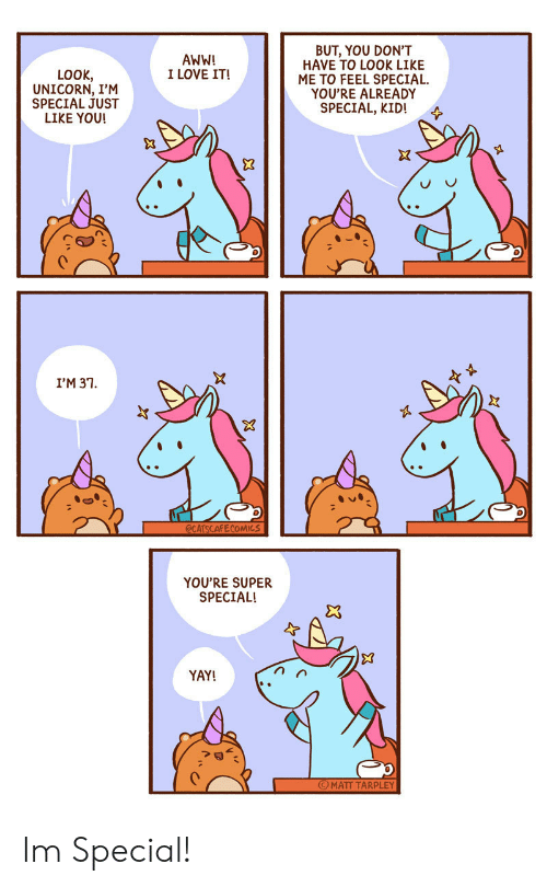 Aww, Love, and Unicorn: BUT, YOU DON'T  HAVE TO LOOK LIKE  ME TO FEEL SPECIAL  YOU'RE ALREADY  SPECIAL, KID!  AWW!  I LOVE IT!  LOOK,  UNICORN, I'M  SPECIAL JUST  LIKE YOU!  I'M 37  YOU'RE SUPER  SPECIAL!  YAY!  O MATT TARPLEY Im Special!