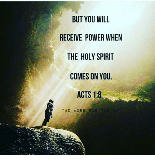But YOU WILL RECEIVE POWER WHEN THE HOLY SPIRIT COMES ON YOU