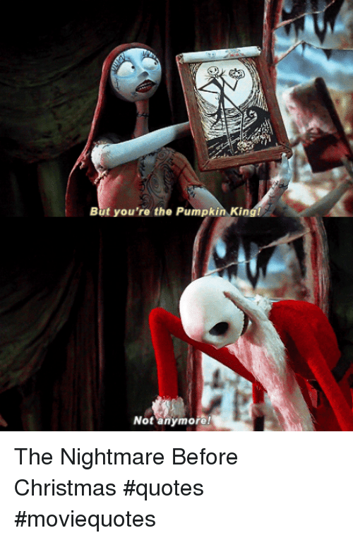 Nightmare Before Christmas Memes.But You Re The Pumpkin Kin Not Anymore The Nightmare Before