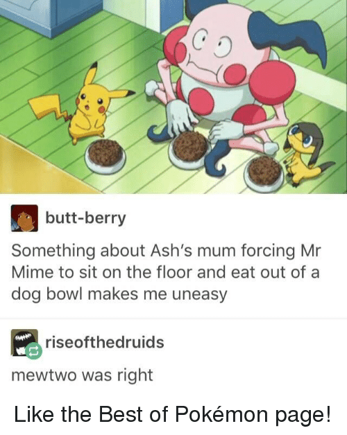butt berry something about ashs mum forcing mr mime to sit 12420358 25 best mr mime memes on the floor memes, berri memes, miming memes