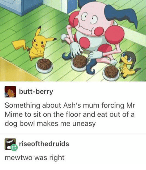 butt berry something about ash s mum forcing mr mime to sit on the