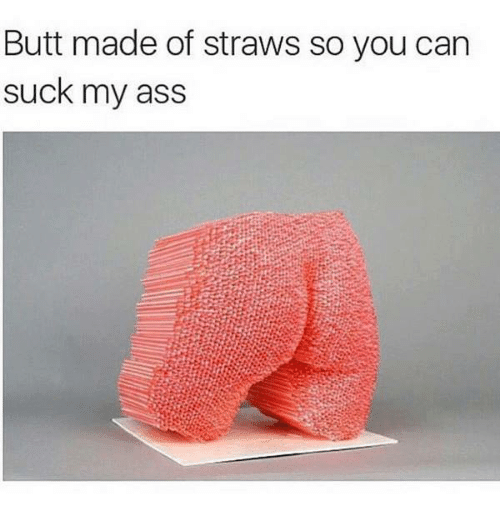 Butt Made Of Straws