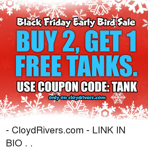 Memes, Free, and Link: BUY 2, GET1  FREE TANKS  USE COUPON CODE: TANK  onlyoncloydrivers.com - CloydRivers.com - LINK IN BIO . .