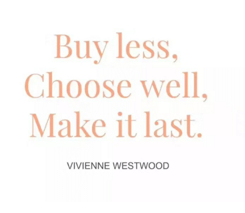 9fc474ac8f3 Vivienne Westwood, Make, and Westwood: Buy less, Choose well, Make it