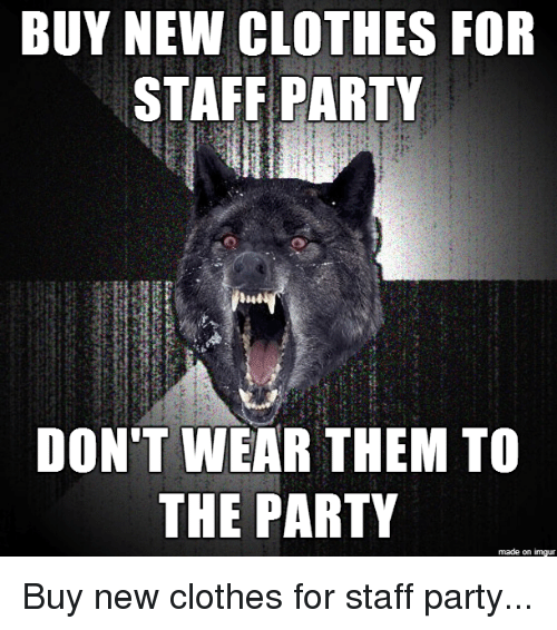 6665a248 BUY NEW CLOTHES FOR STAFF PARTY DON'T WEAR THEM TO THE PARTY Made on ...