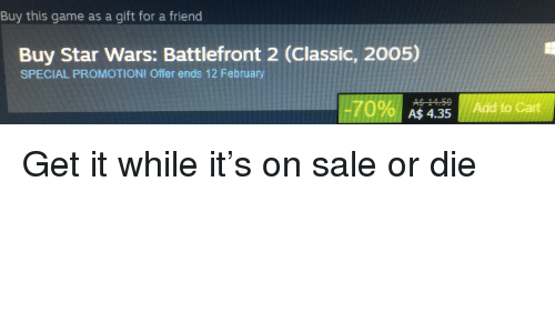Star Wars, Game, and Star: Buy this game as a gift for a friend  Buy Star Wars: Battlefront 2 (Classic, 2005)  SPECIAL PROMOTION! Offer ends 12 February  A$ 4.35 Add to
