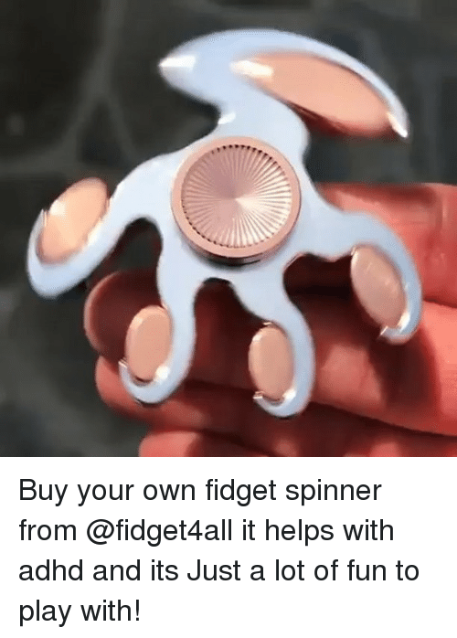 Memes, 🤖, and Fun: Buy your own fidget spinner from @fidget4all it helps with adhd and its Just a lot of fun to play with!