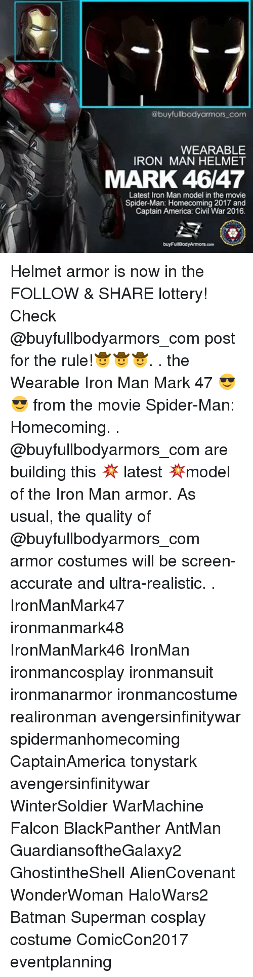 America, Batman, and Captain America: Civil War: @buyfullbodyarmors com  WEARABLE  IRON MAN HELMET  MARK 46/47  Latest Iron Man model in the movie  Spider-Man: Homecoming 2017 and  Captain America: Civil War 2016. Helmet armor is now in the FOLLOW & SHARE lottery! Check @buyfullbodyarmors_com post for the rule!🤠🤠🤠. . the Wearable Iron Man Mark 47 😎😎 from the movie Spider-Man: Homecoming. . @buyfullbodyarmors_com are building this 💥 latest 💥model of the Iron Man armor. As usual, the quality of @buyfullbodyarmors_com armor costumes will be screen-accurate and ultra-realistic. . IronManMark47 ironmanmark48 IronManMark46 IronMan ironmancosplay ironmansuit ironmanarmor ironmancostume realironman avengersinfinitywar spidermanhomecoming CaptainAmerica tonystark avengersinfinitywar WinterSoldier WarMachine Falcon BlackPanther AntMan GuardiansoftheGalaxy2 GhostintheShell AlienCovenant WonderWoman HaloWars2 Batman Superman cosplay costume ComicCon2017 eventplanning