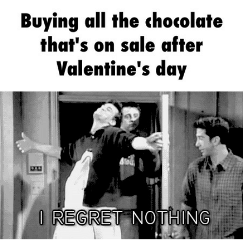 Valentine's Day, Chocolate, and All The: Buying all the chocolate  that's on sale after  Valentine's day  REG  NOTHING