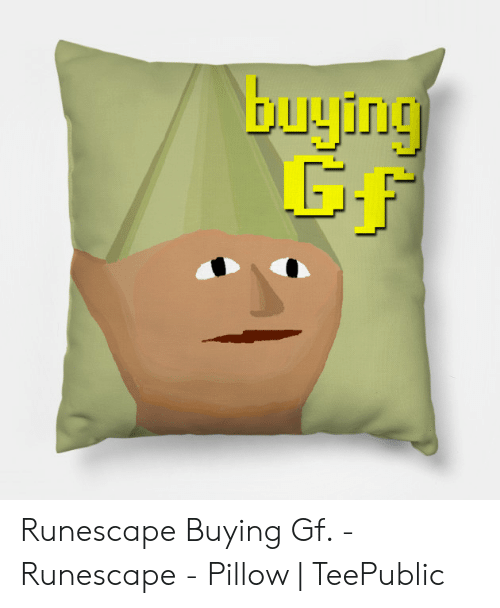RuneScape, Pillow, and Buying-Gf: buying Runescape Buying Gf. - Runescape - Pillow | TeePublic