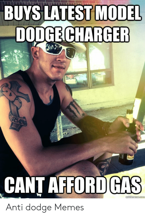 Buys Latest Model Dodge Charger Vt8c Cant Afford Gas Quickmemecom