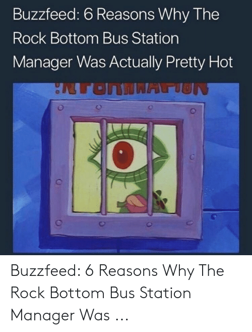 Buzzfeed 6 Reasons Why the Rock Bottom Bus Station Manager