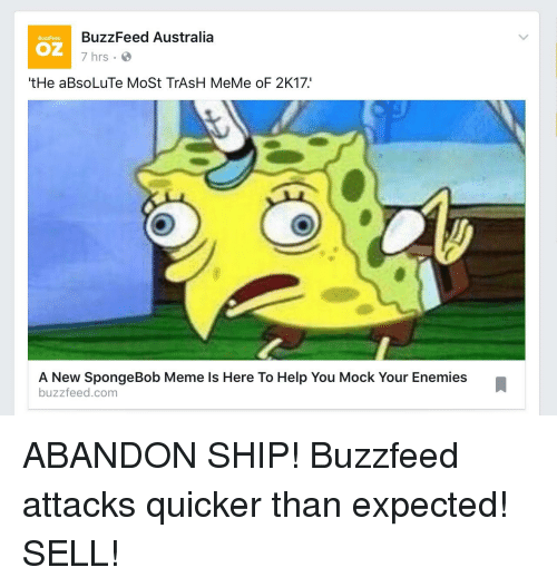 Meme, SpongeBob, and Trash: BuzzFeed Australia  BuzzFeep  OZ  7 hrs.  He aBsoLuTe Most TrAsH MeMe oF 2K17.  A New SpongeBob Meme is Here To Help You Mock Your Enemies  buzz feed com