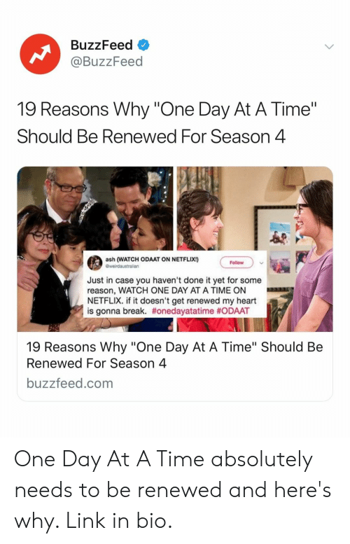 "Ash, Netflix, and Break: BuzzFeed  @BuzzFeed  19 Reasons Why ""One Day At A Time""  Should Be Renewed For Season 4  ash (WATCH ODAAT ON NETFLIx!)  Follow  Just in case you haven't done it yet for some  reason, WATCH ONE DAY AT A TIME ON  NETFLIX. if it doesn't get renewed my heart  is gonna break. #onedayatatime #ODAAT  19 Reasons Why ""One Day At A Time"" Should Be  Renewed For Season 4  buzzfeed.com One Day At A Time absolutely needs to be renewed and here's why. Link in bio."