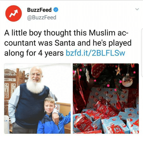 Muslim, Buzzfeed, and Santa: BuzzFeed  @BuzzFeed  A little boy thought this Muslim ac-  countant was Santa and he's played  along for 4 years bzfd.it/2BLFLSw