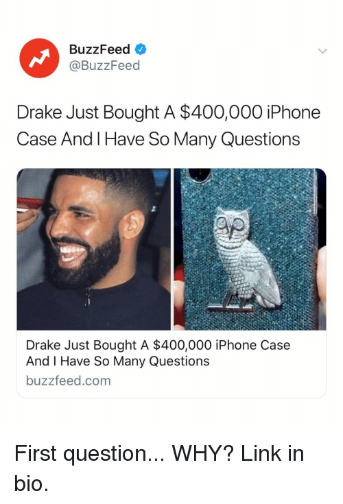 Drake, Iphone, and Buzzfeed: BuzzFeed  @BuzzFeed  Drake Just Bought A $400,000 iPhone  Case And l Have So Many Questions  Drake Just Bought A $400,000 iPhone Case  And I Have So Many Questions  buzzfeed.com First question... WHY? Link in bio.