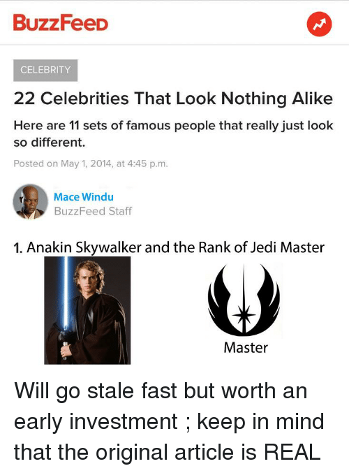 Anakin Skywalker, Jedi, and Mace Windu: BuzzFeeD  CELEBRITY  22 Celebrities That Look Nothing Alike  Here are 11 sets of famous people that really just loolk  so different  Posted on May 1, 2014, at 4:45 p.m  Mace Windu  BuzzFeed Staff  1. Anakin Skywalker and the Rank of Jedi Master  Master
