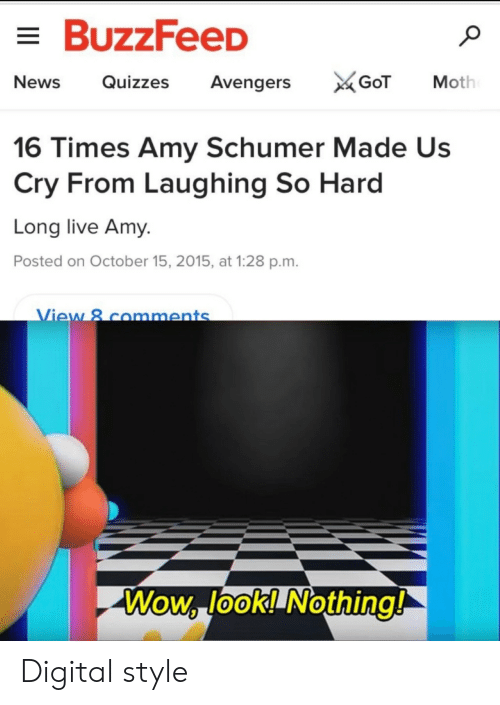 Amy Schumer, News, and Wow: BuzzFeeD  News Quizzes Avengers  Moth  16 Times Amy Schumer Made Us  Cry From Laughing So Hard  Long live Amy.  Posted on October 15, 2015, at 1:28 p.m.  ew 8 comments  Wow lookl Nothing!  0 Digital style