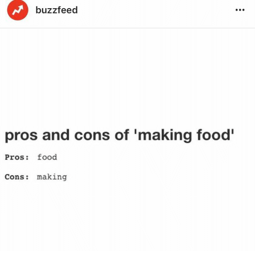 Dank, Food, and Buzzfeed: buzzfeed  pros and cons of 'making food  Pros: food  Cons: making