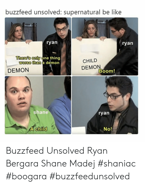 Buzzfeed Unsolved Supernatural Be Like Ryan Ryan There S Only One