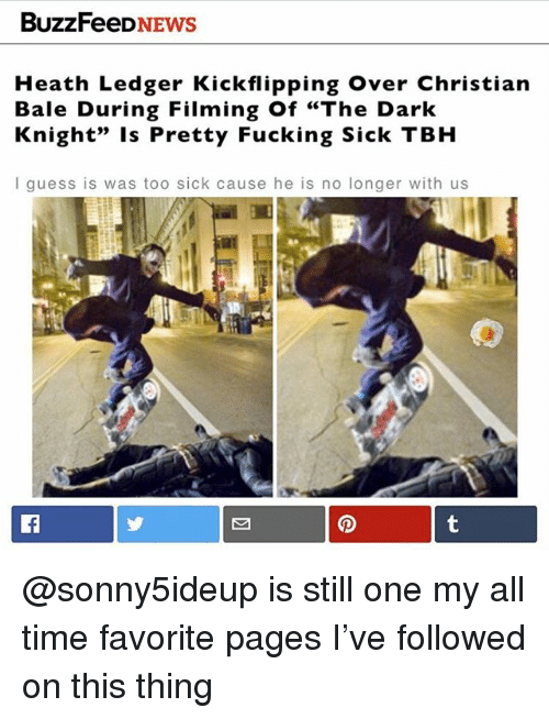 """Fucking, Tbh, and Christian Bale: BuzzFeeDNEWS  Heath Ledger Kickflipping Over Christian  Bale During Filming Of """"The Dark  Knight"""" Is Pretty Fucking Sick TBH  I guess is was too sick cause he is no longer with us @sonny5ideup is still one my all time favorite pages I've followed on this thing"""
