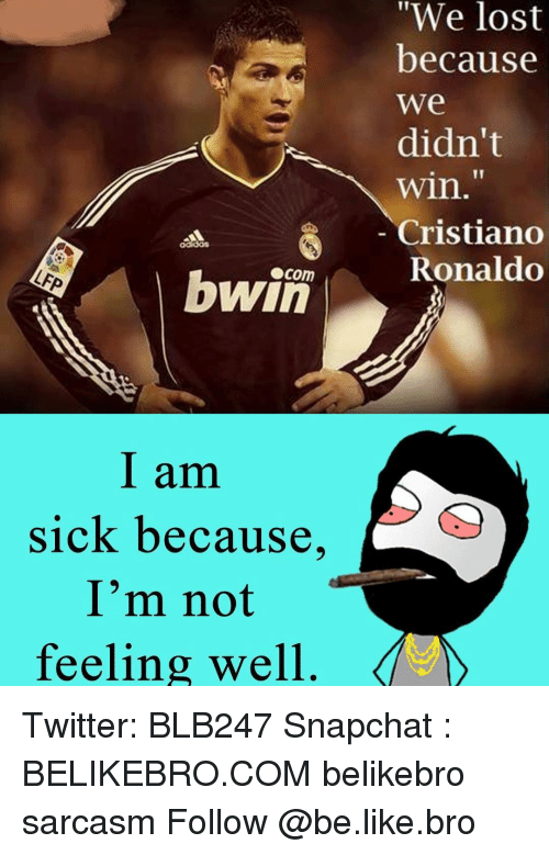 Bwin I Am Sick Because Im Not Feeling Well We Lost Because We Didn