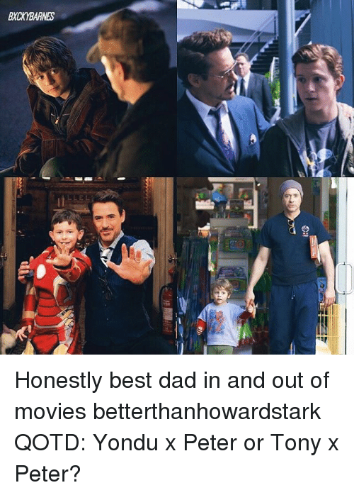 Dad, Memes, and Movies: BXCKYBARNES Honestly best dad in and out of movies betterthanhowardstark QOTD: Yondu x Peter or Tony x Peter?