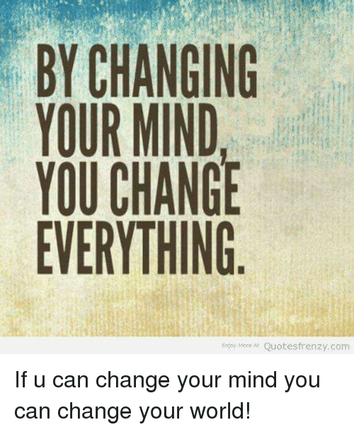By Changing Your Mind You Change Everything Eni More At Quotes