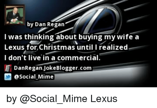 lexus memes and blogger by dan regan i was thinking about buying my